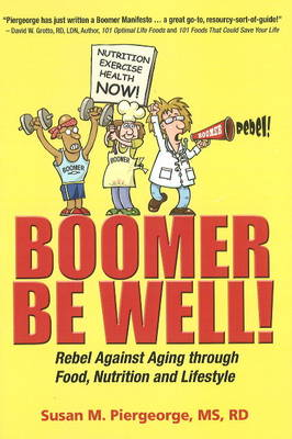 Boomer be Well! Rebel Against Aging Through Food, Nutrition & Lifestyle by
