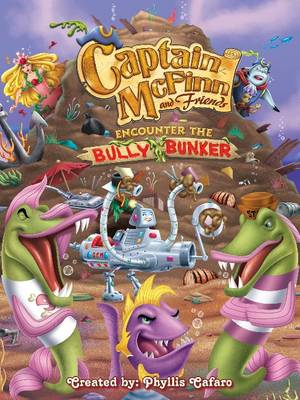 Captain McFinn & Friends Encounter the Bully Bunker by Phyllis Cafaro
