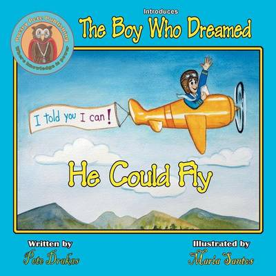 The Boy Who Dreamed He Could Fly by Pete Drakas