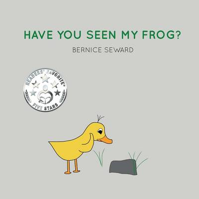 Have You Seen My Frog? by Bernice Seward