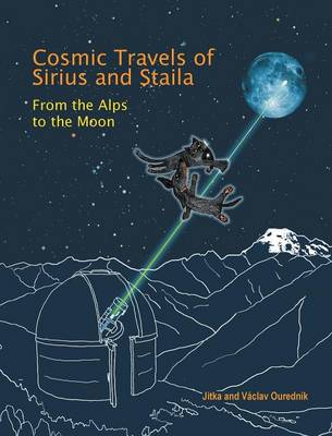 Cosmic Travels of Sirius and Staila From the Alps to the Moon by Jitka (Iowa State University, Ames) Ourednik, Vaclav Ourednik