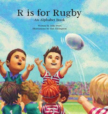 R Is for Rugby An Alphabet Book by Mike Petri
