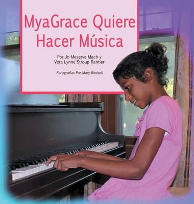Myagrace Quiere Hacer Musica by Vera Lynne Stroup-Rentier, Jo Meserve Mach, Mary Birdsell
