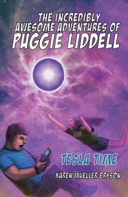 The Incredibly Awesome Adventures of Puggie Liddell, Tesla Time, Book 1 by Karen Mueller Bryson