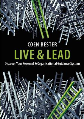 Live and Lead Discover Your Personal & Organisational Guidance System by Coen Bester