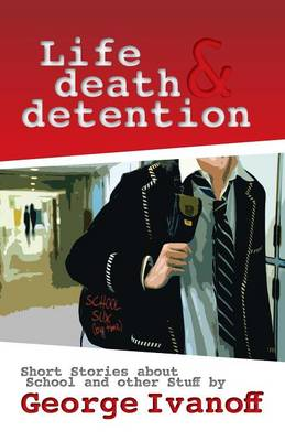 Life, Death and Detention by George Ivanoff