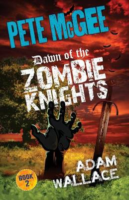 Pete McGee 2 Dawn of the Zombie Knights by Adam Wallace
