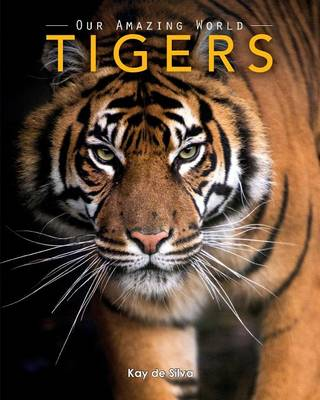 Tigers Amazing Pictures & Fun Facts on Animals in Nature by Kay De Silva