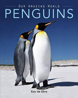 Penguins Amazing Pictures & Fun Facts on Animals in Nature by Kay De Silva
