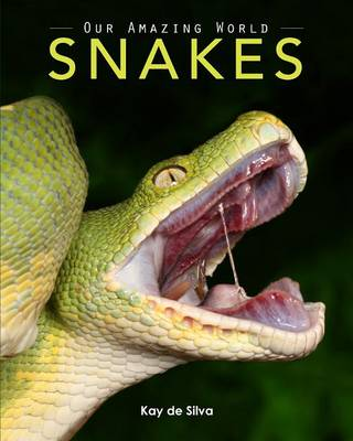 Snakes Amazing Pictures & Fun Facts on Animals in Nature by Kay De Silva