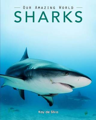 Sharks Amazing Pictures & Fun Facts on Animals in Nature by Kay De Silva