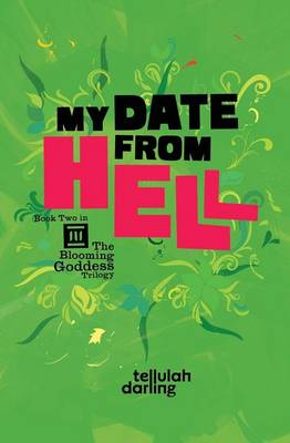 My Date From Hell (The Blooming Goddess Trilogy Book Two) by Tellulah Darling