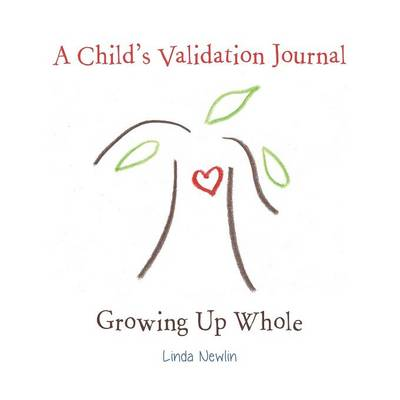 A Child's Validation Journal Growing Up Whole by Linda Newlin