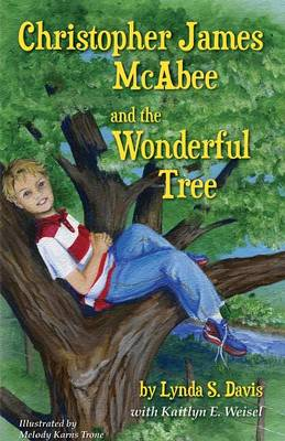 Christopher James McAbee and the Wonderful Tree by Lynda S Davis, Kaitlyn E Weisel