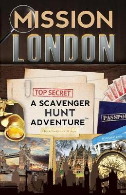 Mission London A Scavenger Hunt Adventure: (Travel Book for Kids) by Catherine Aragon