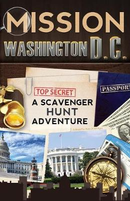Mission Washington, D.C. A Scavenger Hunt Adventure: (Travel Book for Kids) by Catherine Aragon