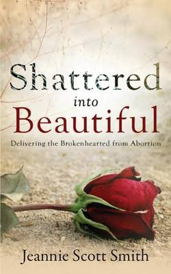 Shattered Into Beautiful by Jeannie Scott Smith