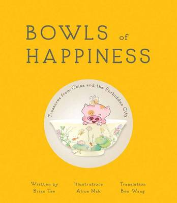 Bowls of Happiness Treasures from China and the Forbidden City by Brian Tse, Alice Mak