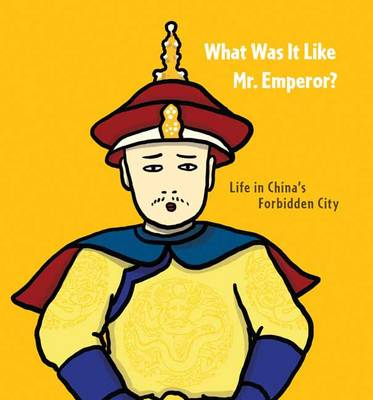 What Was it Like, Mr. Emperor? Life in China's Forbidden City by Kwong Chiu Chiu, Nancy S. Steinhardt
