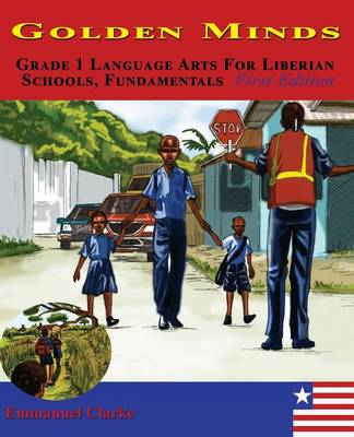 Golden Minds Grade 1 Language Arts for Liberian Schools, Fundamentals First Edition by Emmanuel Clarke