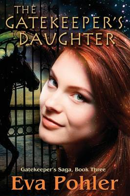 The Gatekeeper's Daughter Gatekeeper's Saga, Book Three by Eva Pohler