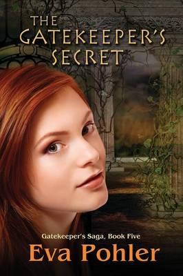 The Gatekeeper's Secret Gatekeeper's Saga, Book Five by Eva Pohler