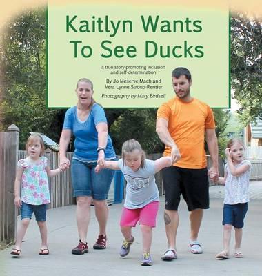 Kailtyn Wants to See Ducks by Jo Mach, Vera Lynne Stroup-Rentier, Mary Birdsell