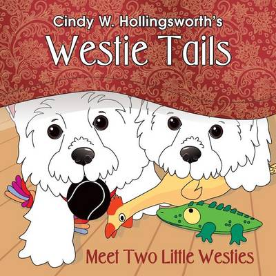 Westie Tails-Meet Two Little Westies by Cindy W Hollingsworth