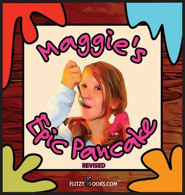 Maggie's Epic Pancake (Revised) by Books Com Flitzy, Flitzy Books Com