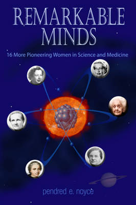 Remarkable Minds 17 More Pioneering Women in Science and Medicine by Pendred E. Noyce