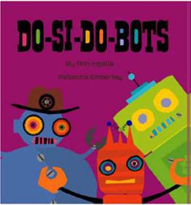 Do-Si-Do Bots by Rebecca Emberley, Ann Ingams