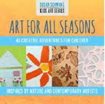 Art for All Seasons 40 Creative Adventures for Children by Susan Schwake