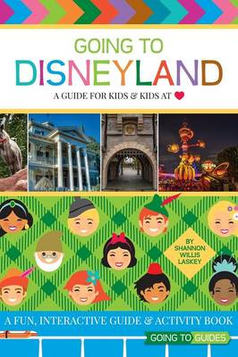 Going to Disneyland - A Guide for Kids & Kids at Heart by Shannon Willis Laskey