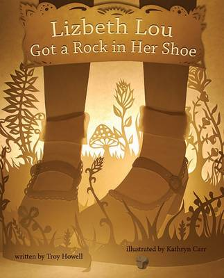 Lizbeth Lou Got a Rock in Her Shoe by Troy Howell, Kathryn Carr