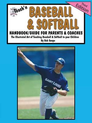 Teach'n Baseball & Softball Handbook/Guide for Parents & Coaches by Bob Swope