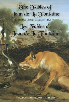 The Fables of Jean de La Fontaine Bilingual Edition: English-French by Jean De La Fontaine, Sarah E Holroyd
