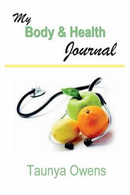 My Body & Health Journal by Taunya Owens