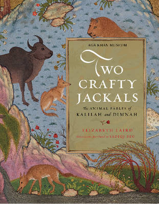 Two Crafty Jackals The Animal Fables of Kalilah and Dimnah by Elizabeth Laird