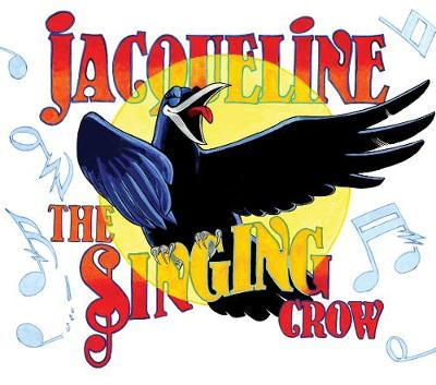 Jacqueline the Singing Crow by Claude St. Aubin, Mandi Kujawa