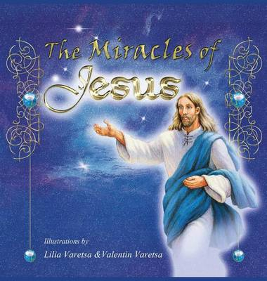 The Miracles of Jesus by Lilia Varetsa