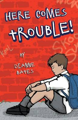 Here Comes Trouble! by Dianne Bates