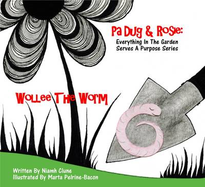 Wollee The Worm Everything In The Garden Serves A Purpose by Dr. Niamh Clune, Marta Pelrine-Bacon