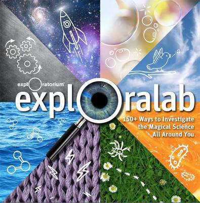Exploralab 150+ Ways to Investigate the Amazing Science All Around You by
