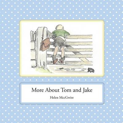 More About Tom and Jake by Helen MccGwire