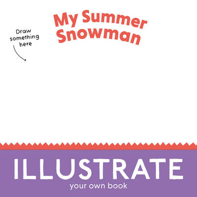 My Summer Snowman Illustrate Your Own Book! by Chester Travis