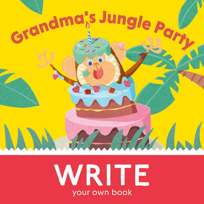 Grandma's Jungle Party Write You Own Book! by Ben Hawkes
