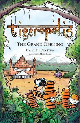Tigeropolis - The Grand Opening by R. D. Dikstra