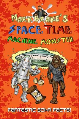 Mark Brake's Space, Time, Machine, Monster by Professor Mark L. Brake