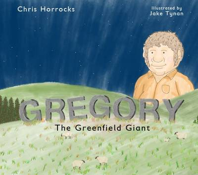 Gregory the Greenfield Giant by Chris Horrocks