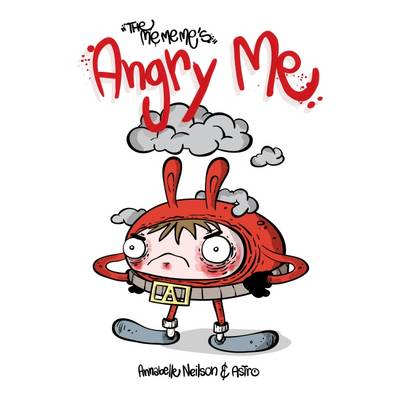 The Me Me Me's Angry Me by Annabelle Neilson